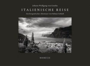 Italienische Reise Ein fotografisches Abenteuer von Helmut Schlaiß - mit einem Nachwort von Denis Scheck - Johann Wolfgang von Goethe